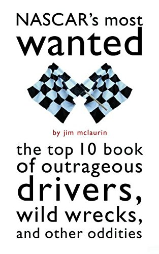 nascars-most-wanted-the-top-10-book-of-outrageous-drivers-wild-wrecks-and-other-oddities