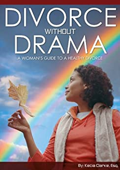 Divorce without Drama: A Woman's Guide to a Healthy Divorce (English Edition) eBook: Kecia