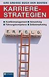Das große Buch der besten Karrierestrategien: Konfliktmanagement, Networking, Führungskompetenz, Selbstmarketing