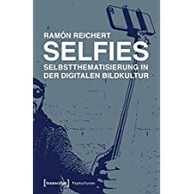 Selfies - Selbstthematisierung in der digitalen Bildkultur (Popkulturen)