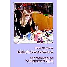 Kinder, Kunst und Montessori: Mit Freiarbeitsmaterial für Kinderhaus und Schule