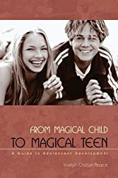 From Magical Child to Magical Teen: A Guide to Adolescent Development by Joseph Chilton Pearce (2003-03-30)
