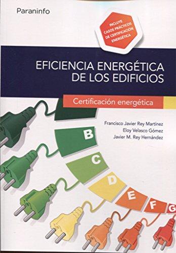 Eficiencia energética de los edificios. Certificación energética por JAVIER MARÍA REY HERNÁNDEZ