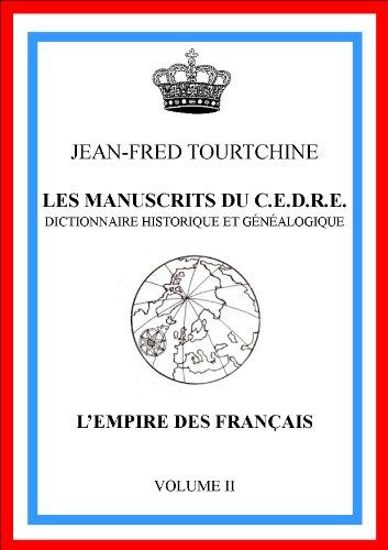 Les manuscrits du CEDRE - dictionnaire historique et genealogique - L'empire des français volume 2