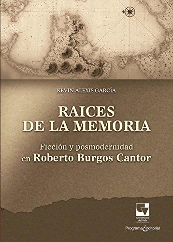 Raíces de la memoria: Ficción y posmodernidad en Roberto Burgos Cantor (Artes y humanidades nº 3)