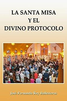 La Santa Misa y el Divino Protocolo eBook: José-Fernando