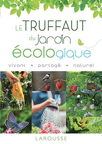 Le Truffaut du jardin écologique - Nouvelle édition par Collectif