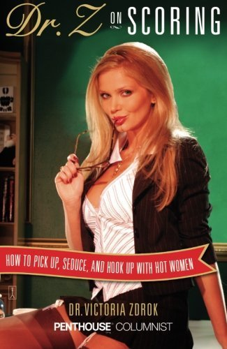 Dr. Z on Scoring: How to Pick Up, Seduce and Hook Up with Hot Women by Ph.D. Victoria Zdrok Ph.D. (2008-01-08)