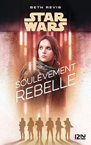 Star Wars - A Rogue One Story : Soulèvement rebelle - Beth Revis (2018)