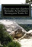Érase una vez alguien llamado Achichonio Rosingana Santa Fe