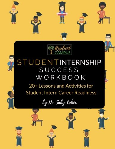 Student Internship Success Workbook: 20+ Lessons and Activities for Student Intern Career Readiness: Volume 1 (Student Internship Success Bundle)