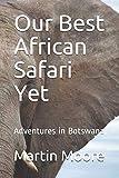 Our Best African Safari Yet: Adventures in Botswana