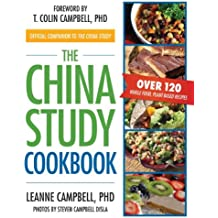 The China Study Cookbook: Over 120 Whole Food, Plant-Based Recipes-