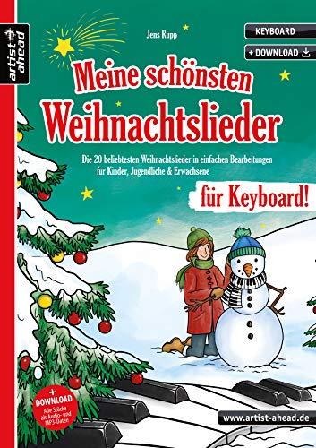 Meine schönsten Weihnachtslieder für Keyboard! Die 20 beliebtesten Weihnachtslieder in einfachen Bearbeitungen für Kinder, Jugendliche & Erwachsene (inkl. Download). Spielbuch. Piano. Klaviernoten.