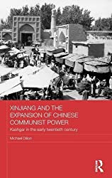 Xinjiang and the Expansion of Chinese Communist Power: Kashgar in the Early Twentieth Century (Routledge Studies in the Modern History of Asia) by Michael Dillon (2014-06-22)