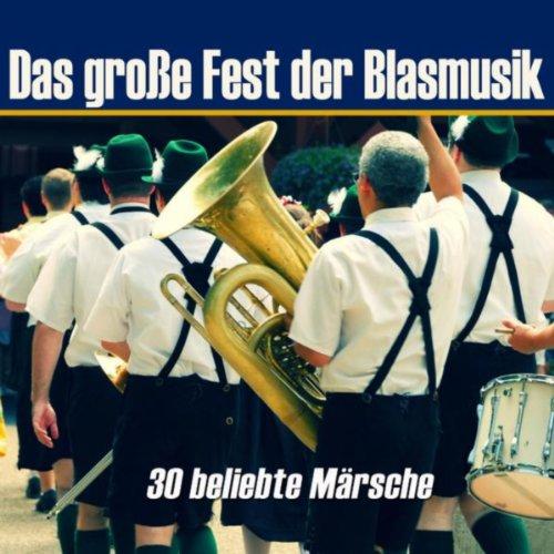 Das große Fest der Blasmusik - 30 beliebte Märsche