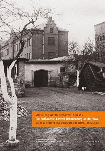 Die Euthanasie-Anstalt Brandenburg an der Havel: Morde an Kranken und Behinderten im Nationalsozialismus (Schriftenreihe der Stiftung Brandenburgische Gedenkstätten, Band 34)