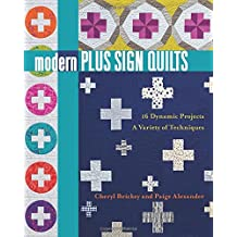 Modern Plus Sign Quilts: 16 Dynamic Projects - A Variety of Techniques