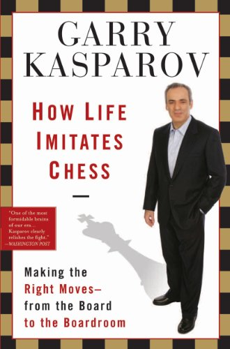 How Life Imitates Chess: Making the Right Moves, from the Board to the Boardroom (English Edition) por Garry Kasparov