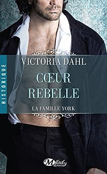 Coeur rebelle: La Famille York, T1 par [Dahl, Victoria]