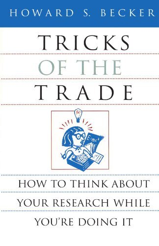 Tricks of the Trade: How to Think about Your Research While You're Doing It (Chicago Guides to Writing, Editing, and Publishing) by Howard S. Becker (1998-01-19)