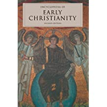 Encyclopedia of Early Christianity, Second Edition (Garland Reference Library of the Humanities)