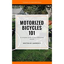 Motorized Bicycles 101: The Ultimate Guide To Motorized Bicycles For Beginners (English Edition)
