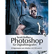 Scott Kelbys Photoshop f??r Digitalfotografen: Erfolgsrezepte zum Arbeiten mit CS6 und CC by Scott Kelby (2013-09-06)