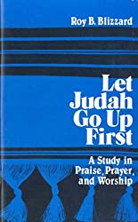 Let Judah go up first: A study in praise, prayer, and worship