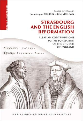 Strasbourg and the English Reformation : Alsatian contributions to the formation of the church of England