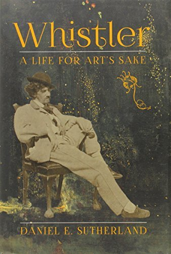 Whistler: A Life for Art's Sake by Daniel E. Sutherland (2014-03-04)