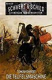 Schwert und Schild – Sir Morgan, der Löwenritter Band 30: Die Teufelsmaschine