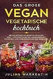 Das Große Vegan Vegetarische Kochbuch: Die 222 Leckersten Rezepte aus aller Welt - von Asiatischer bis Jamaikanischer Küche inkl. Low Carb Ernährung zum abnehmen - Julian Warkentin
