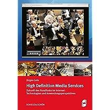 High Definition Media Services: Zukunft des Rundfunks im Internet: Technologien und Anwendungsperspektiven