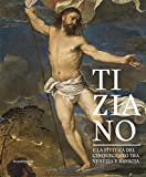 Tiziano e la pittura del Cinquecento tra Venezia e Brescia. Catalogo della mostra (Brescia, 21 marzo-1 luglio 2018). Ediz. a colori