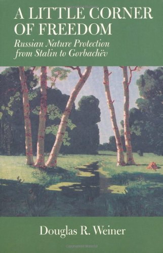 A Little Corner of Freedom: Russian Nature Protection from Stalin to Gorbachev