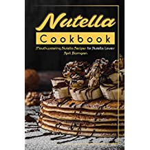 Nutella Cookbook: Mouthwatering Nutella Recipes for Nutella Lovers (English Edition)