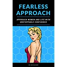 FEARLESS APPROACH: APPROACH WOMEN AND LIFE WITH UNSTOPPABLE CONFIDENCE (how to get a girl) (English Edition)