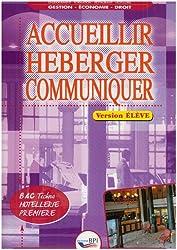 Accueillir héberger communiquer Bac techno Hôtellerie 1e : Version élève