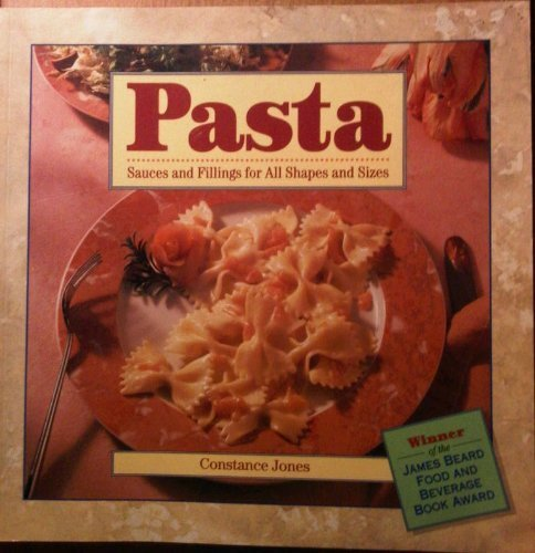 Pasta: Sauces and Fillings for All Shapes and Sizes by Jones, Constance (1993) Paperback