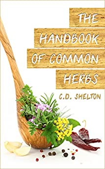 The Handbook of Common Herbs (English Edition) von [Shelton, C.D.]