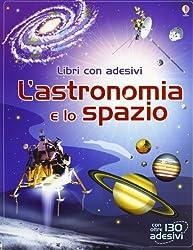 L'astronomia e lo spazio. Con adesivi