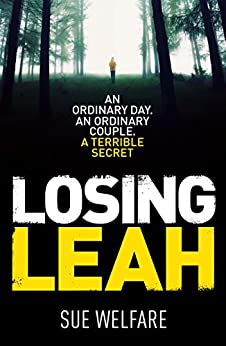 Losing Leah: A gripping thriller with a chilling twist by [Welfare, Sue]