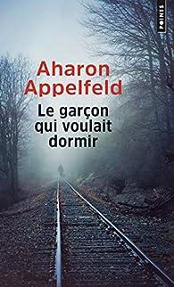 Le garçon qui voulait dormir par Aharon Appelfeld