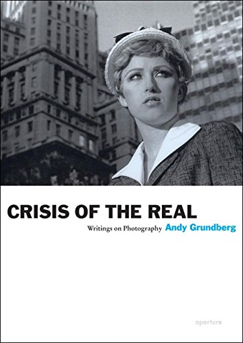 Crisis of the Real: Writings on Photography (Aperture Ideas) por Andy Grundberg