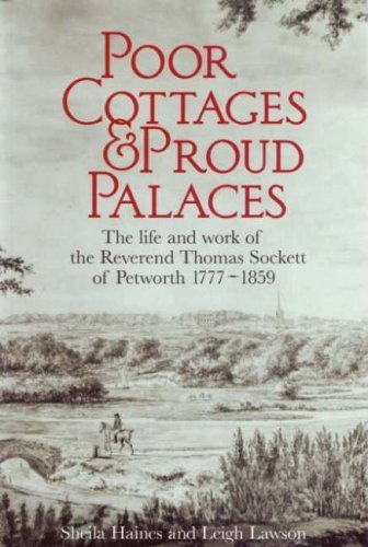 Poor Cottages and Proud Palaces: The Life and Work of Thomas Sockett of Petworth 1777-1859 by Sheila Haines (2007-09-23)