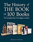 The History of the Book in 100 Books: The Complete Story, From Egypt to e-book by Roderick Cave (2014-09-11)
