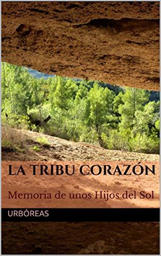 LA TRIBU CORAZÓN: Memoria de unos Hijos del Sol (Voces de Tierra y ...