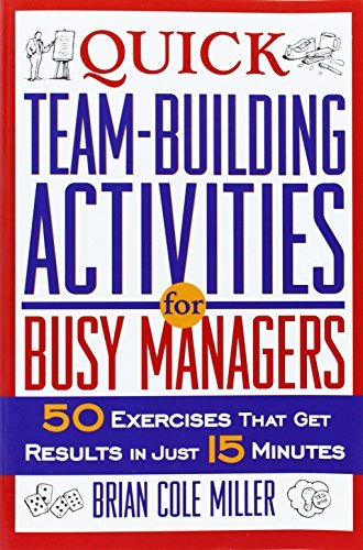 Quick Team-Building Activities for Busy Managers: 50 Exercises That Get Results in Just 15 Minutes by Brian Cole Miller (2003-11-07)