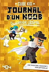 Journal d'un noob guerrier, tome 5 : Guerrier ultime par Cube Kid